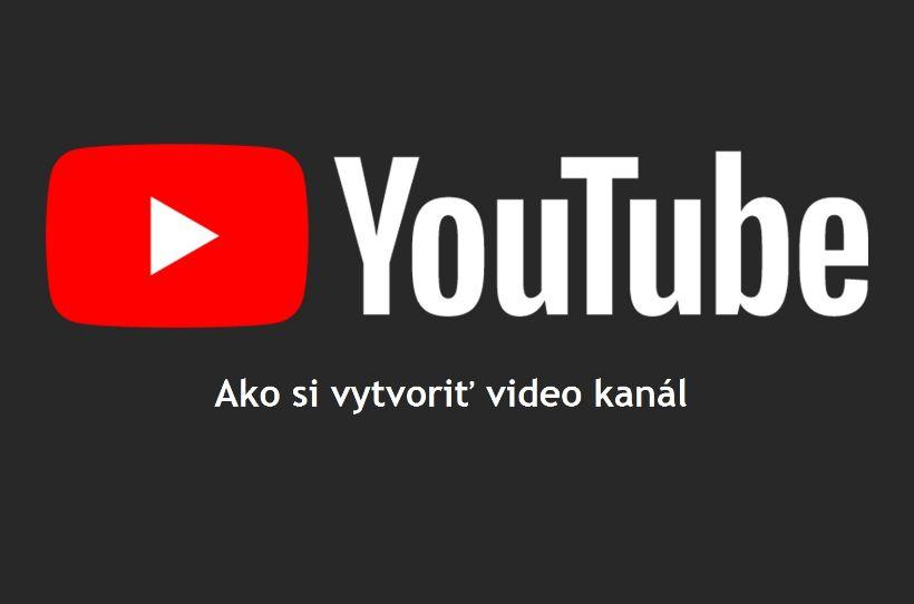 NÁVOD: Ako si vytvoriť YouTube kanál a nahrávať videá